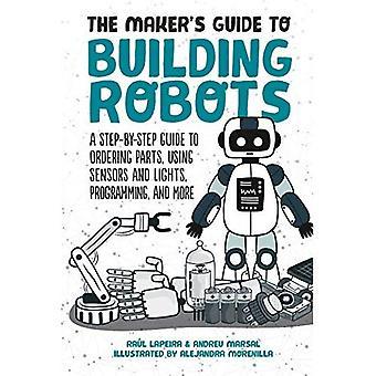 Maker's Guide till att bygga robotar: allt du behöver veta för att bygga din egen från grunden