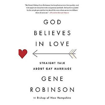 God Believes in Love - Straight Talk about Gay Marriage by Gene Robins