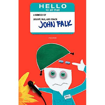 Hello to All That - A Memoir of Zoloft - War - and Peace by John H Fal