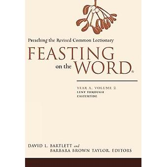 Feasting on the Word - Lent Through Eastertide by David L. Bartlett -