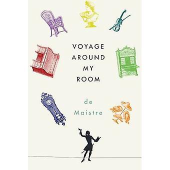 Voyage Around My Room by Xavier De Maistre - Stephen Sartarelli - Ric