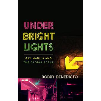 Under Bright Lights - Gay Manila and the Global Scene by Bobby Benedic