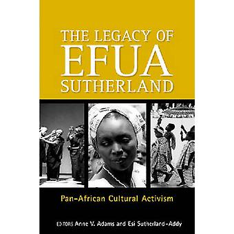 The Legacy Of Efua Sutherland - Pan-African Cultural Activism by Anne