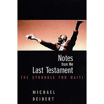 Notes from the Last Testament - The Struggle for Haiti by Michael Deib