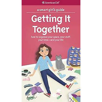 A Smart Girl's Guide - Getting It Together - How to Organize Your Space