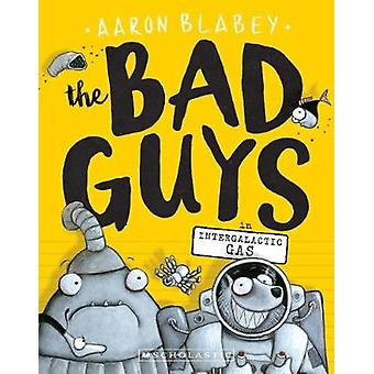 The Bad Guys in Intergalactic Gas (the Bad Guys #5) by Aaron Blabey -