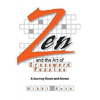 Zen and the Art of Crossword Puzzles A Journey Down and Across by Katz & Nikki