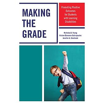 Making the Grade Promoting Positive Outcomes for Students with Learning Disabilities by Young & Nicholas D.
