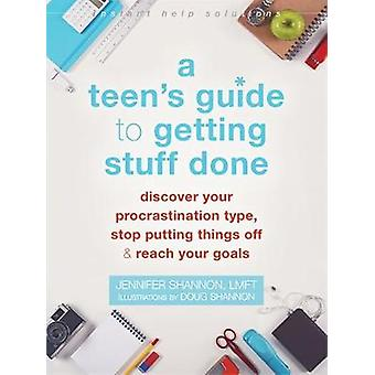 A Teens Guide to Getting Stuff Done  Discover Your Procrastination Type Stop Putting Things Off and Reach Your Goals by Jennifer Shannon