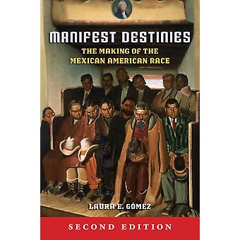 Manifest Destinies Second Edition The Making of the Mexican American Race by Gmez & Laura E.