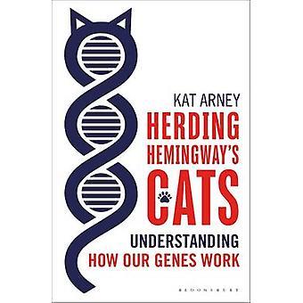 Herding Hemingways Cats Ymmärtää, miten geenimme toimivat Kat Arney