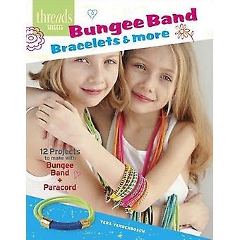 Bungee Band Bracelets amp More  12 Projects to Make with Bungee Bands amp Paracord by Vera Vandenbosch