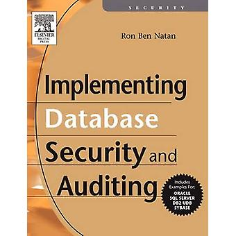 Implementing Database Security and Auditing by BenNatan & Ron