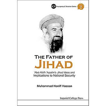The Father of Jihad  Abd Allh Azzms Jihad Ideas and Implications to National Security by Hassan & Muhammad Haniff