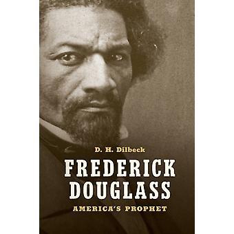Frederick Douglass Americas Prophet por D H Dilbeck