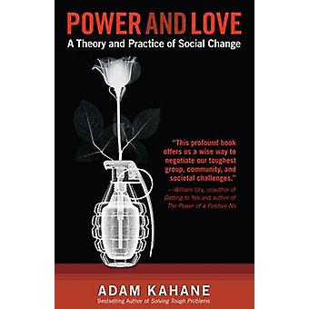 Power and Love A Theory and Practice of Social Change by Kahane & Adam