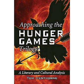 Approaching the Hunger Games Trilogy A Literary and Cultural Analysis by Henthorne & Tom