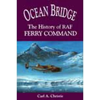 Ocean Bridge The History of RAF Ferry Command by Christie & Carl A.