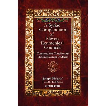 A Syriac Compendium of Eleven Ecumenical Councils by Maaruf & Joseph