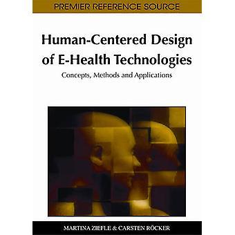 HumanCentered Design of EHealth Technologies Concepts Methods and Applications by Ziefle & Martina