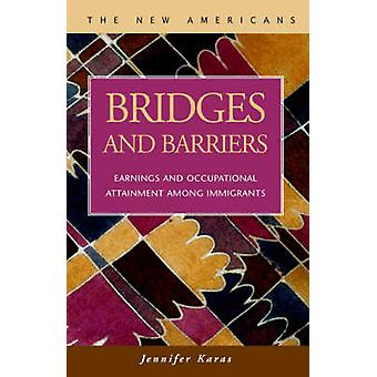 Bridges and Barriers Earnings and Occupational Attainment Among Immigrants by Karas & Jennifer