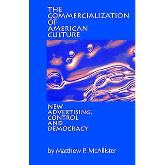 The Commercialization of American Culture by McAllister & Matthew P.