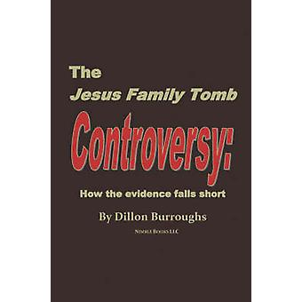 The JESUS FAMILY TOMB Controversy How the Evidence Falls Short by Burroughs & Dillon