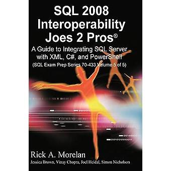 SQL 2008 Interoperability Joes 2 Pros Volume 5 Integrating XML C and Power Shell by Morelan & Rick