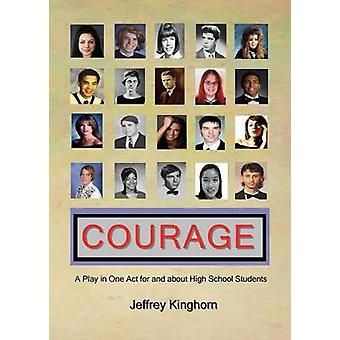 COURAGE A Play in One Act for and about High School Students by Kinghorn & Jeffrey