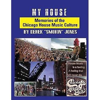 My House Memories of the Chicago House Music Culture by Jones & Derek Smokin