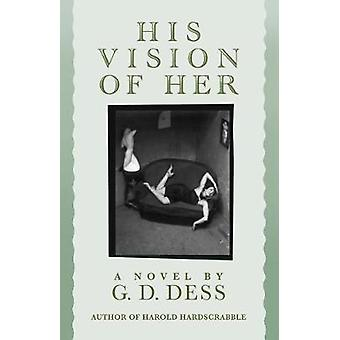 His Vision of Her by Dess & G. D.