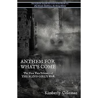 Anthem For Whats Come The First Two Volumes of The Blind Girls War by Coleman & Kimberly