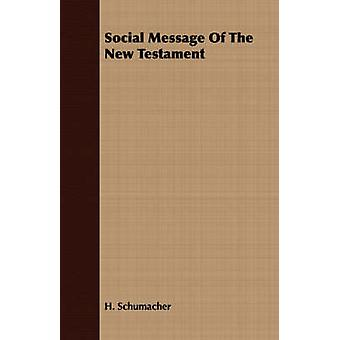 Social Message Of The New Testament by Schumacher & H.