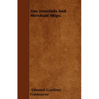 Our Ironclads And Merchant Ships. by Fishbourne & Edmund Gardiner