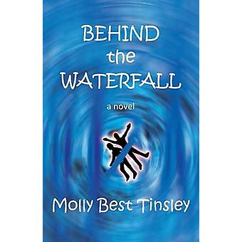 Behind the Waterfall by Tinsley & Molly Best