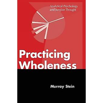 Practicing Wholeness Analytical Psychology and Jungian Thought by Stein & Murray
