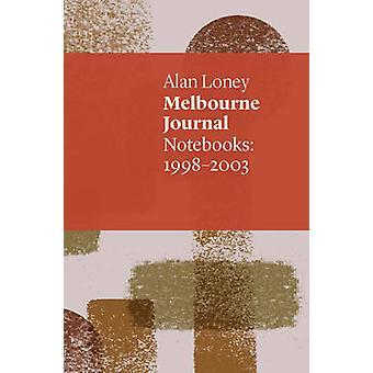 Melbourne Journal Notebooks 19982003 by Loney & Alan