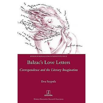 Balzacs Love Letters Correspondence and the Literary Imagination by Szypula & Ewa