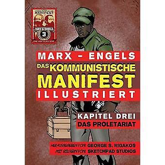 Das Kommunistische Manifest Illustriert  Kapitel Drei Das Proletariat by Marx & Karl