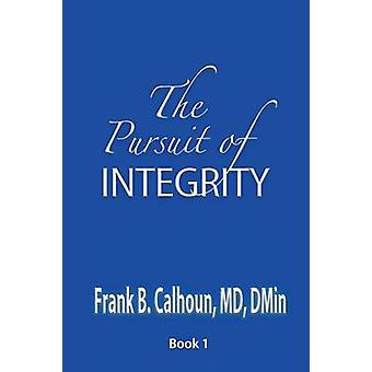The Pursuit of INTEGRITY by Calhoun & Frank B