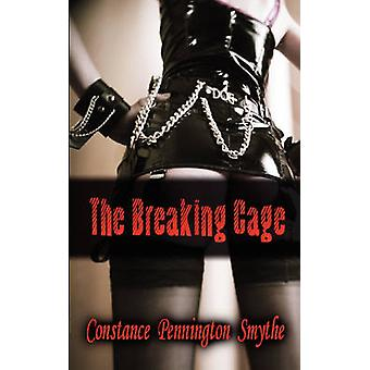 The Breaking Cage by Smythe & Constance Pennington