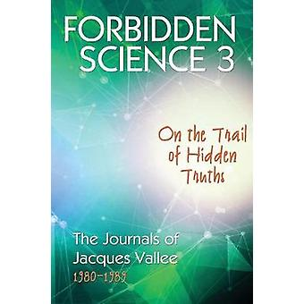 Forbidden Science 3 On the Trail of Hidden Truths The Journals of Jacques Vallee 19801989 by Vallee & Jacques
