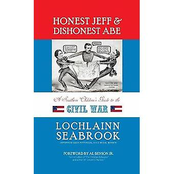 Honest Jeff and Dishonest Abe A Southern Childrens Guide to the Civil War by Seabrook & Lochlainn