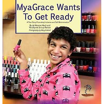 MyaGrace Wants To Get Ready A True Story Promoting Inclusion and SelfDetermination by Mach & Jo Meserve