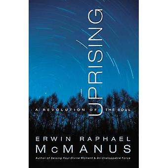 Uprising A Revolution of the Soul by McManus & Erwin Raphael