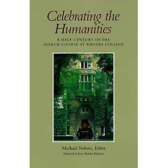 Celebrating the Humanities A HalfCentury of the Search Course at Rhodes College by Nelson & Michael