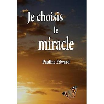 Je Choisis Le Miracle by Edward & Pauline
