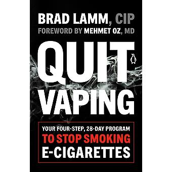 Quit Vaping  Your FourStep 28Day Program to Stop Smoking ECigarettes by Brad Lamm & Mehmet z
