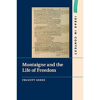 Montaigne and the Life of Freedom door Felicity Green