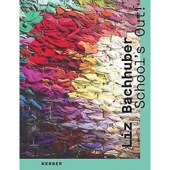 Liz Bachhuber  Schools Out by Edited by David ACC Galerie Weimar & Text by Galloway & Text by Krieger & Text by Luthy
